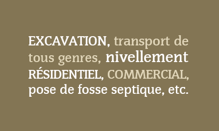 Excavation, transport de tous genre, nivellement résidentiel, commercial, pose de fosse septique